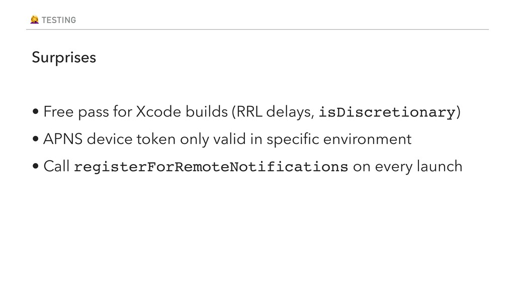 % TESTING Surprises • Free pass for Xcode build...