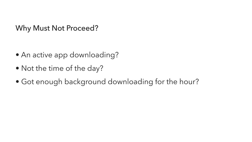 Why Must Not Proceed? • An active app downloadi...