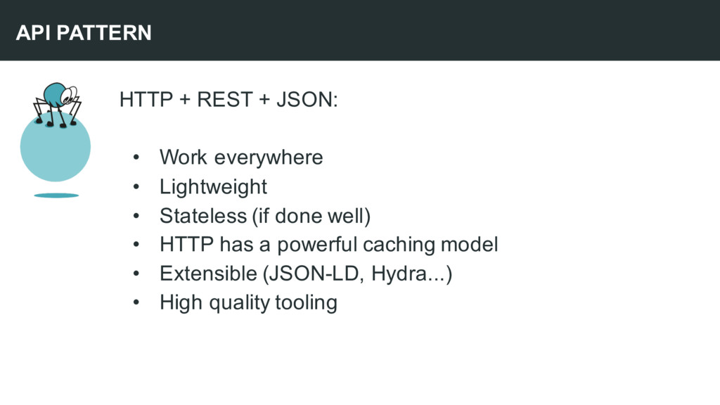 HTTP + REST + JSON: • Work everywhere • Lightwe...