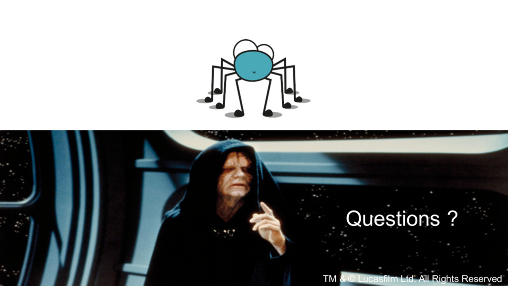 Questions ? TM & © Lucasfilm Ltd. All Rights Re...