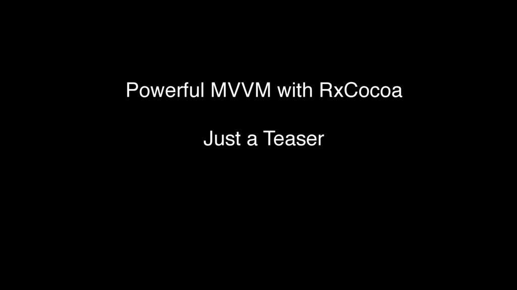 Powerful MVVM with RxCocoa Just a Teaser