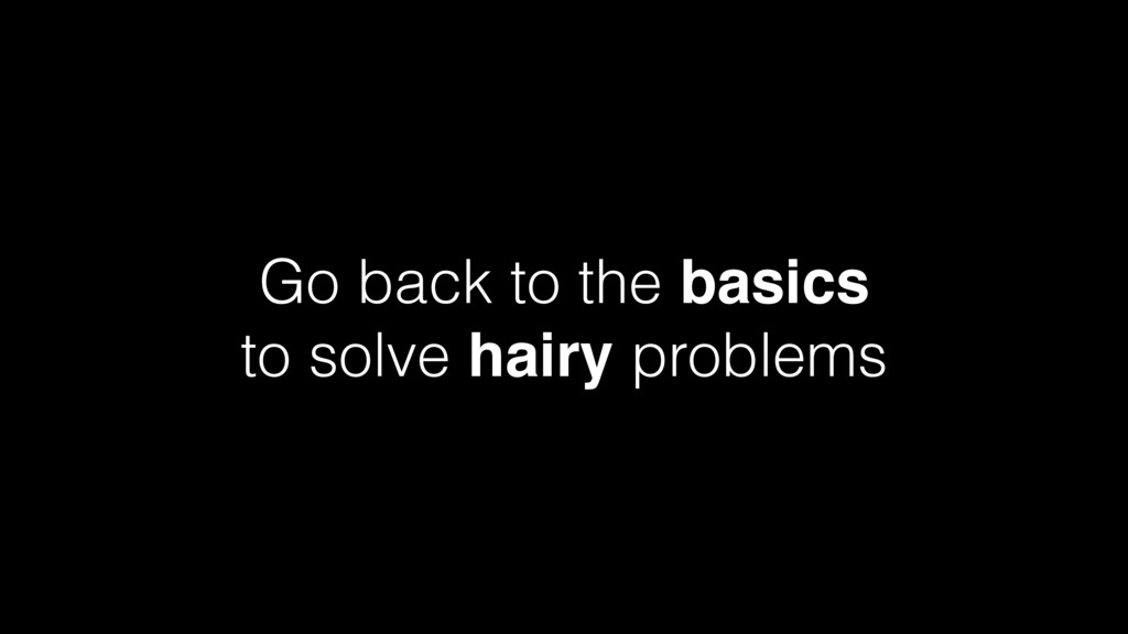 Go back to the basics to solve hairy problems