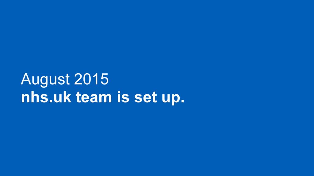 August 2015 nhs.uk team is set up.