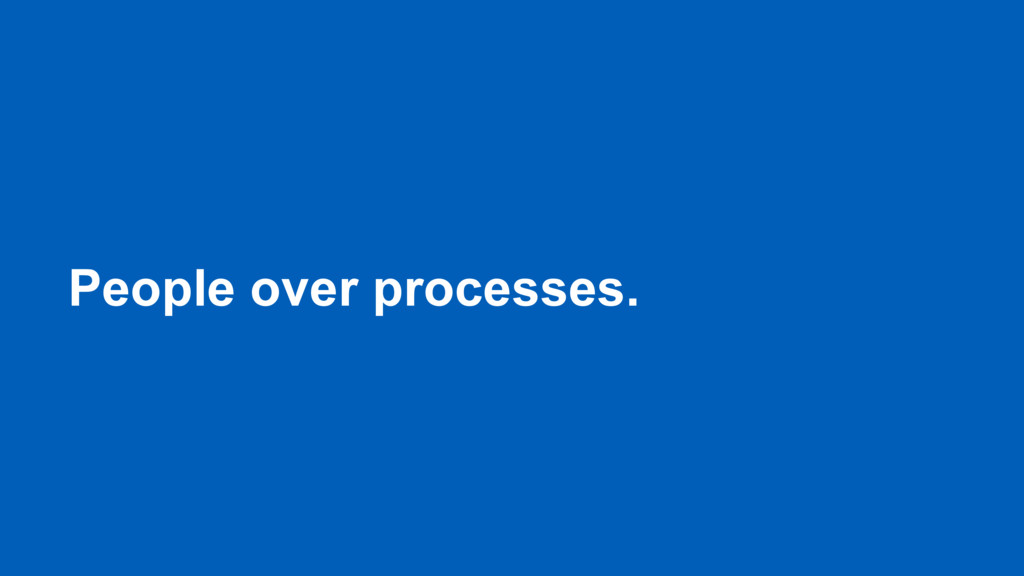 People over processes.