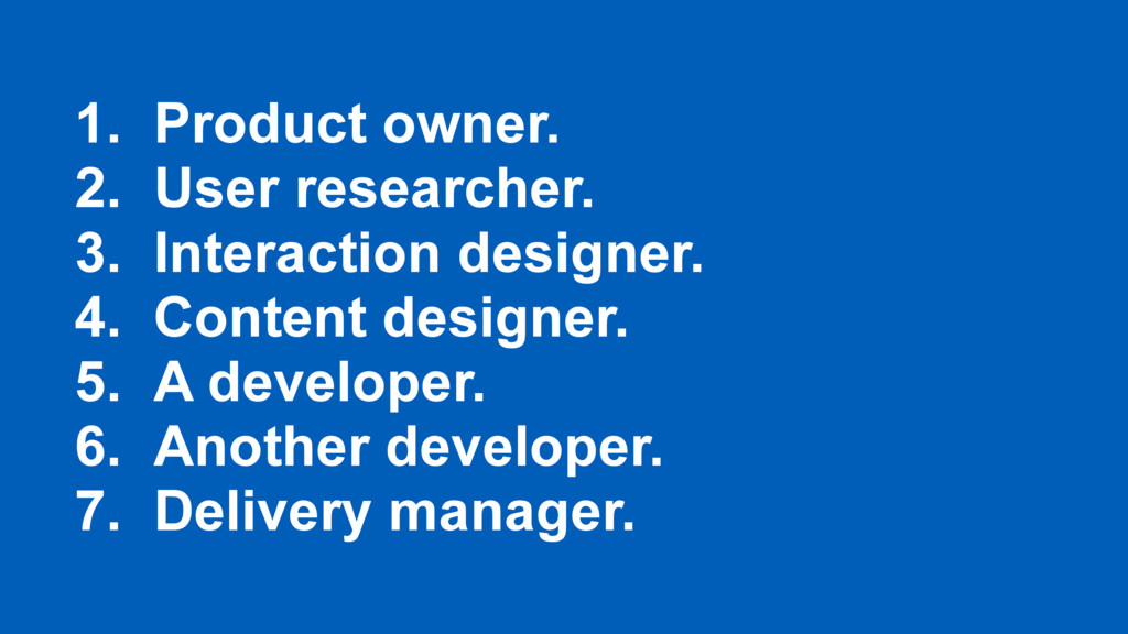 1. Product owner. 2. User researcher. 3. Intera...