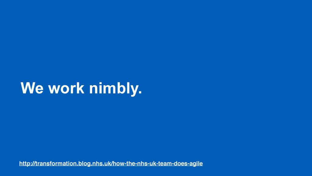 We work nimbly. http://transformation.blog.nhs....