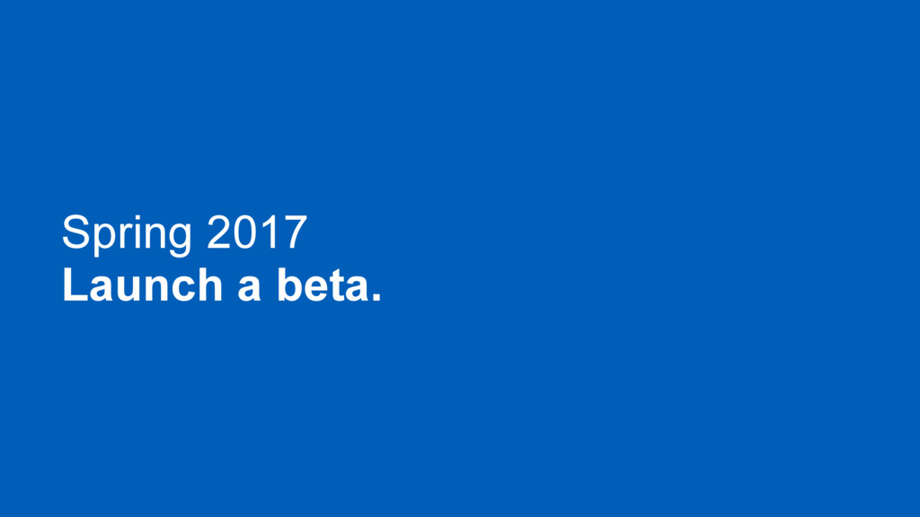 Spring 2017 Launch a beta.