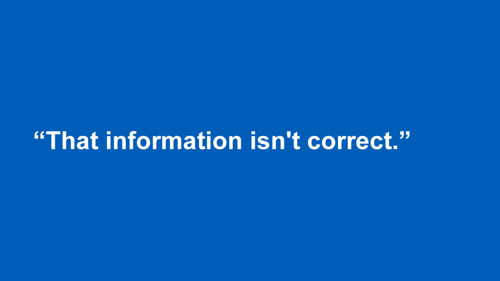 """""""That information isn't correct."""""""