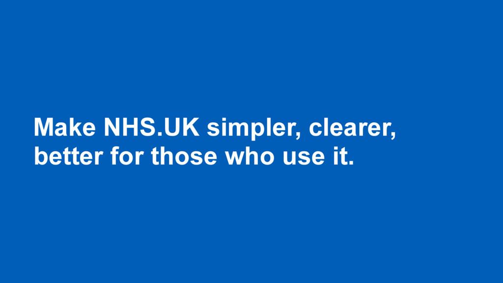 Make NHS.UK simpler, clearer, better for those ...