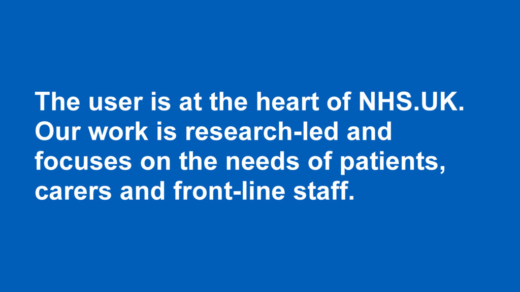 The user is at the heart of NHS.UK. Our work is...