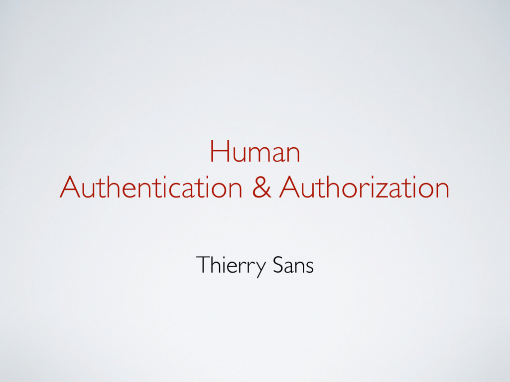Human  Authentication & Authorization Thierry ...