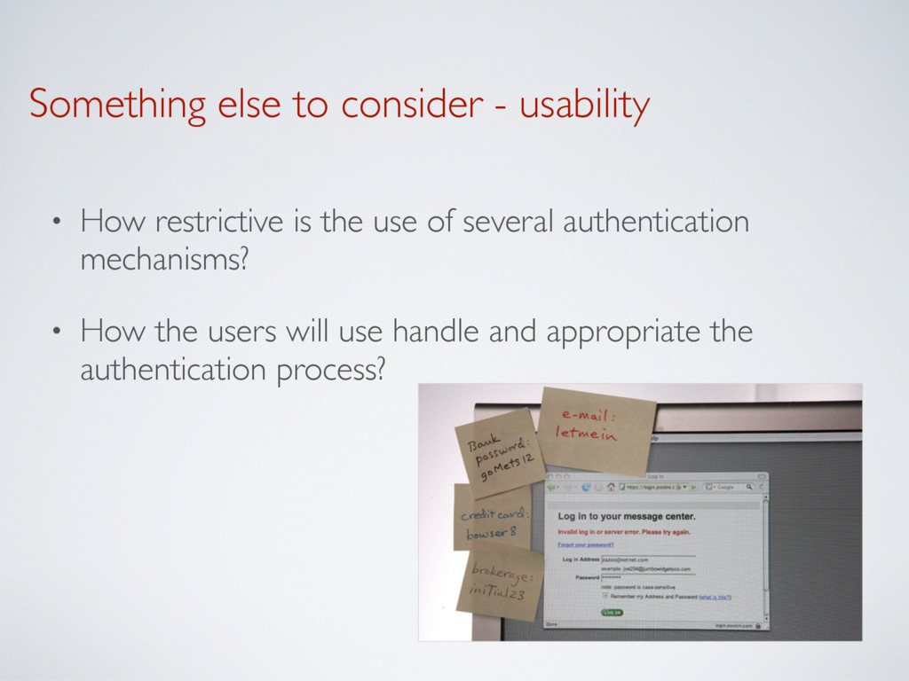Something else to consider - usability • How re...