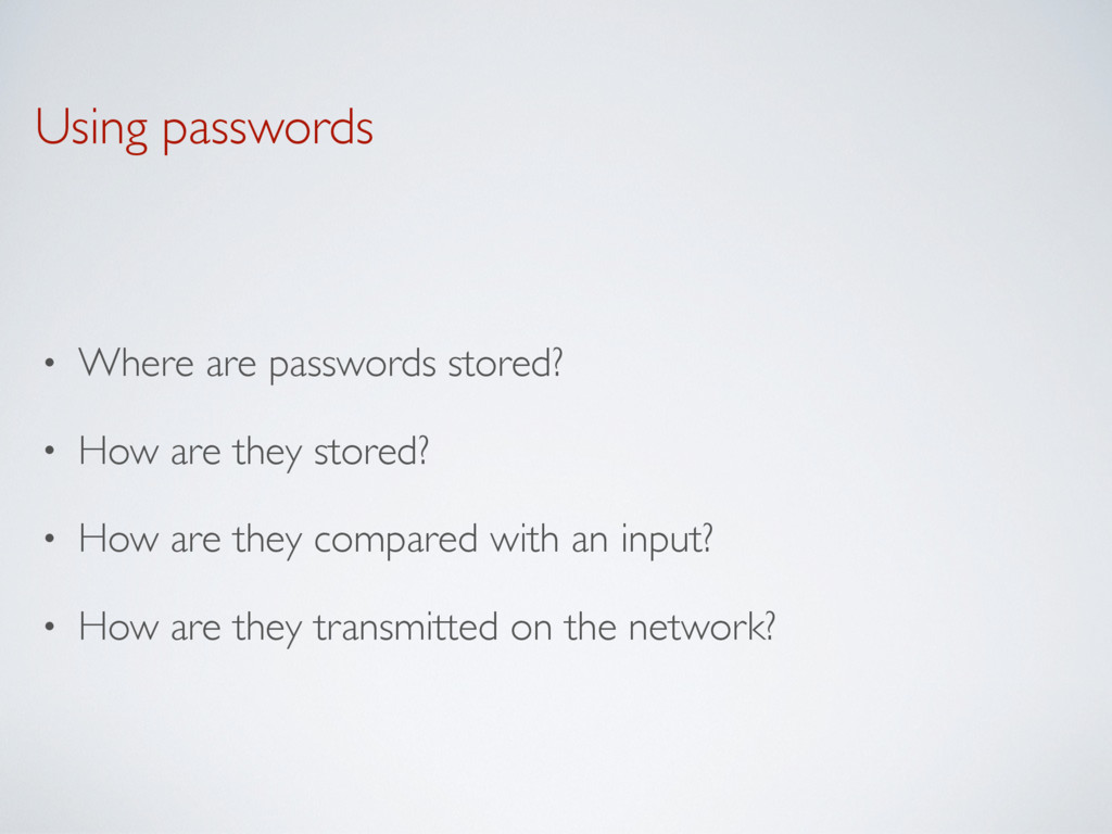 Using passwords • Where are passwords stored? •...