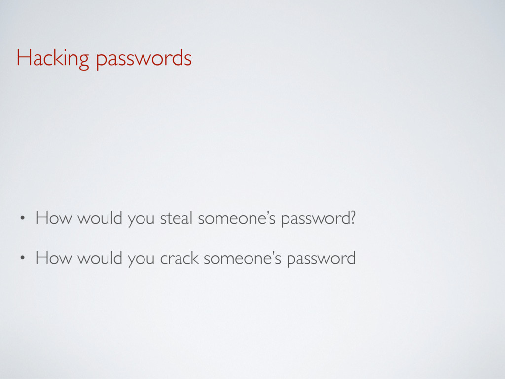 Hacking passwords • How would you steal someone...