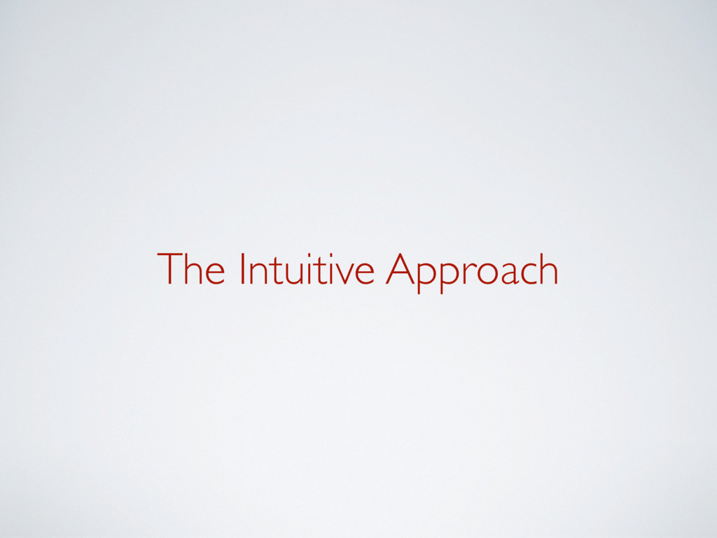 The Intuitive Approach