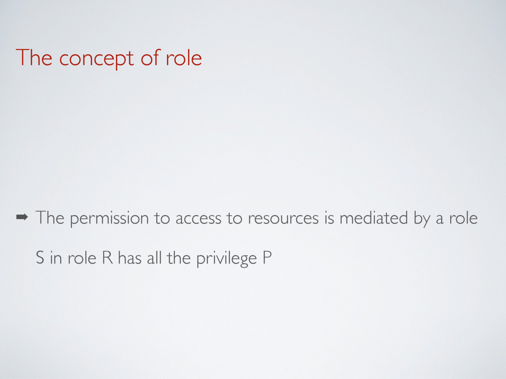 The concept of role ➡ The permission to access ...