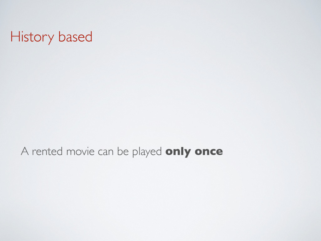 History based A rented movie can be played only...