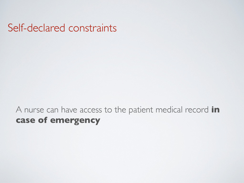 Self-declared constraints A nurse can have acce...