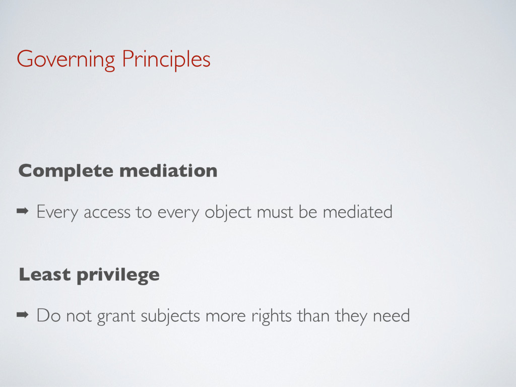 Governing Principles Complete mediation ➡ Every...