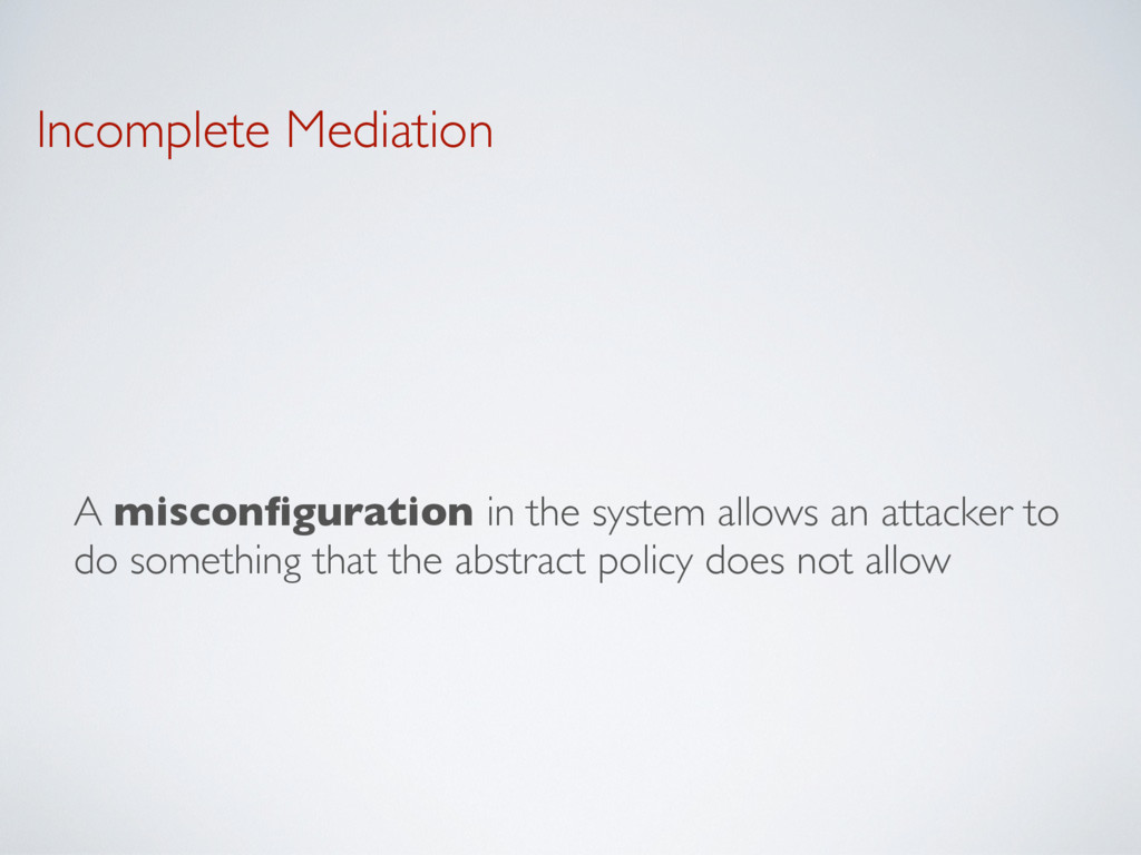 Incomplete Mediation A misconfiguration in the s...