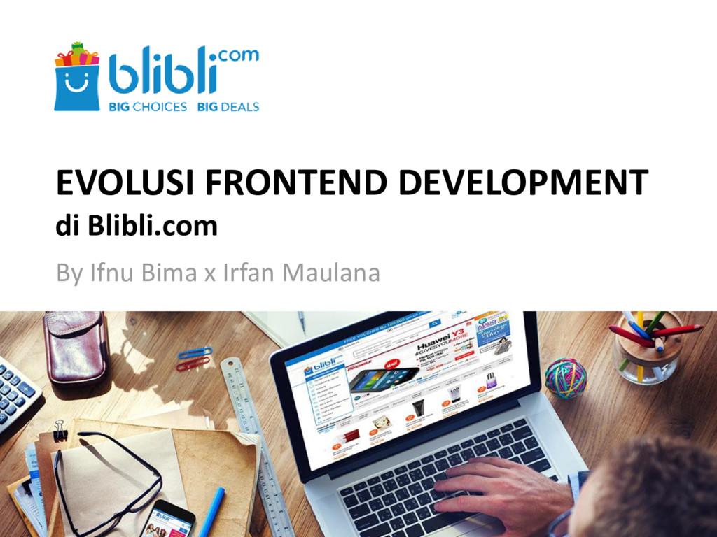 EVOLUSI FRONTEND DEVELOPMENT di Blibli.com By I...