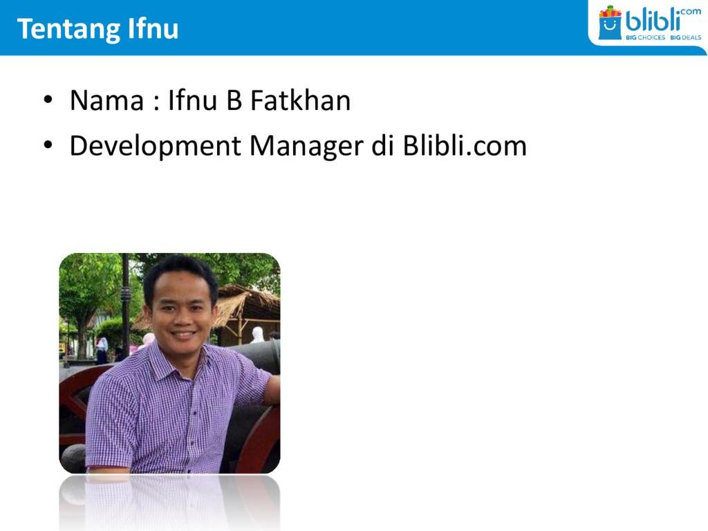 Tentang Ifnu • Nama : Ifnu B Fatkhan • Developm...