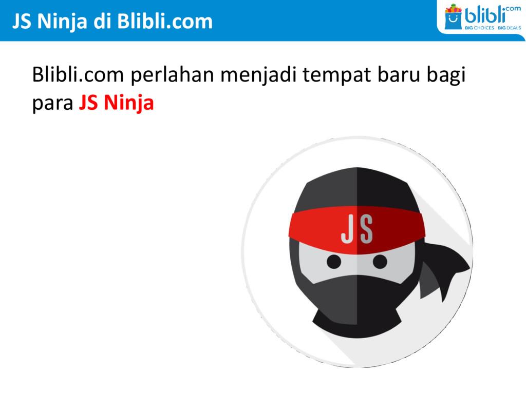 JS Ninja di Blibli.com Blibli.com perlahan menj...