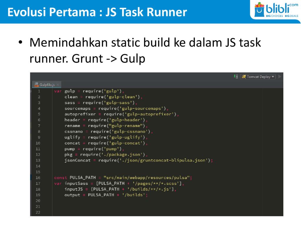 Evolusi Pertama : JS Task Runner • Memindahkan ...