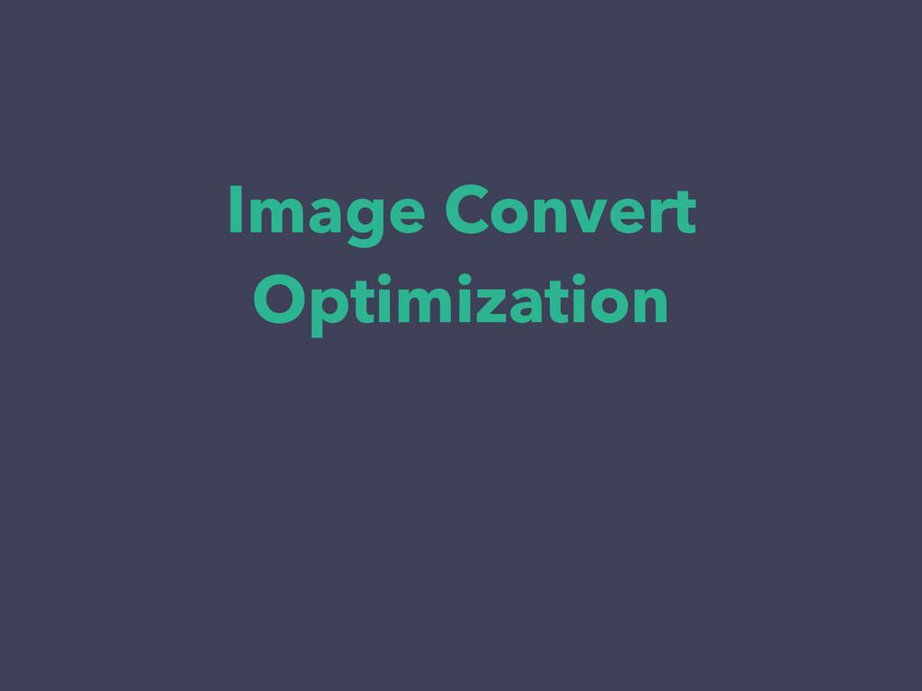 Image Convert Optimization