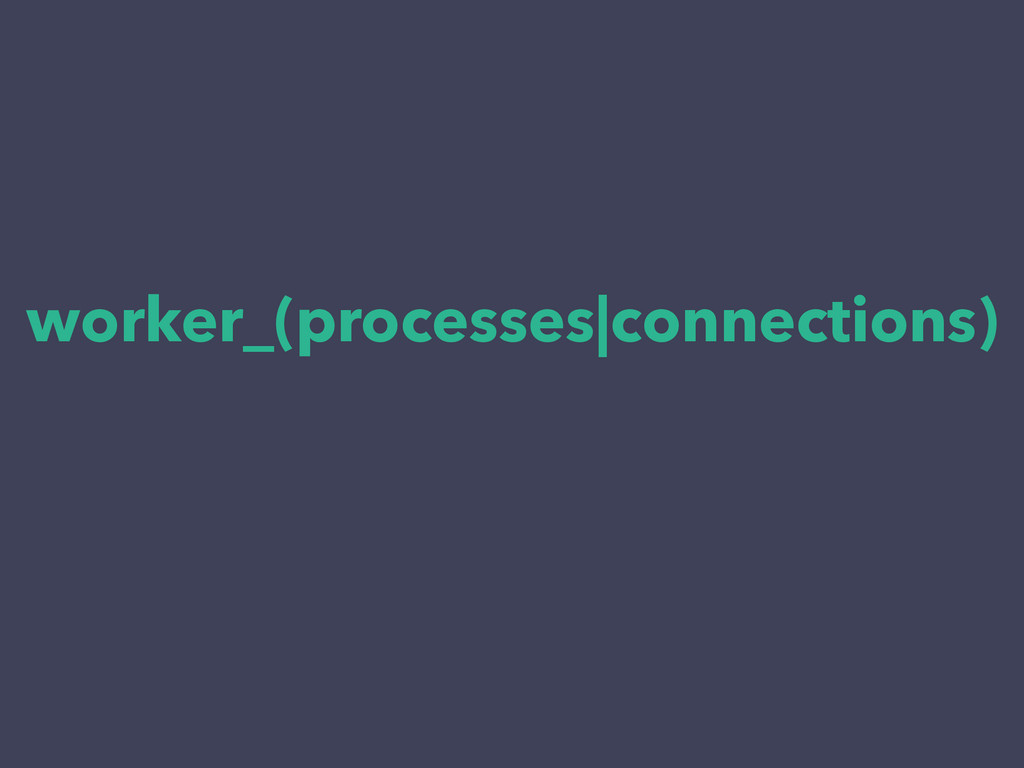 worker_(processes|connections)