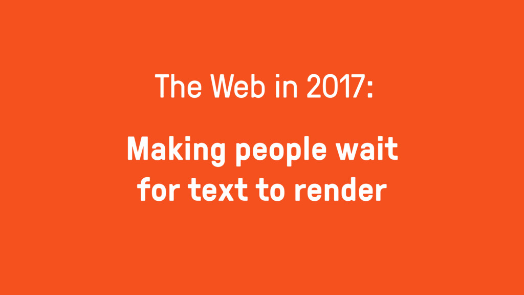 Making people wait for text to render The Web i...