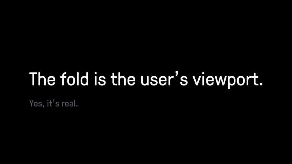 The fold is the user's viewport. Yes, it's real.
