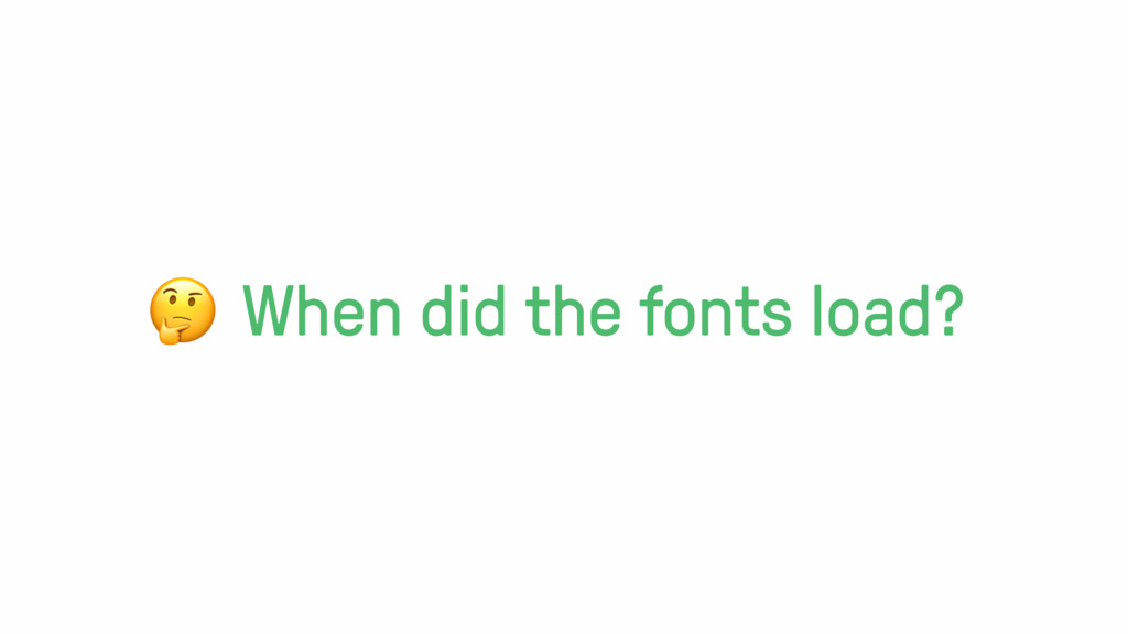 When did the fonts load?