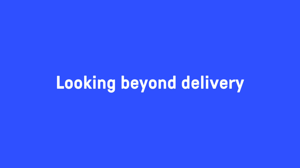 Looking beyond delivery