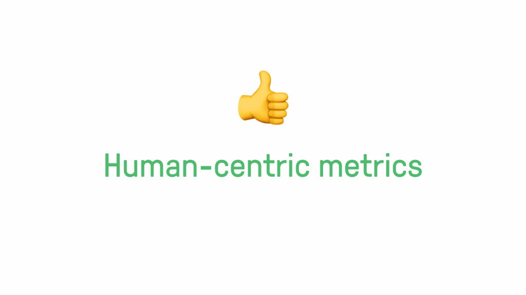 Human-centric metrics