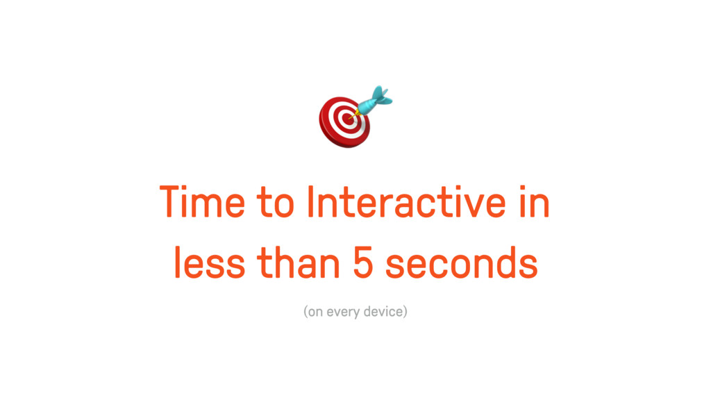 Time to Interactive in less than 5 seconds  (on...