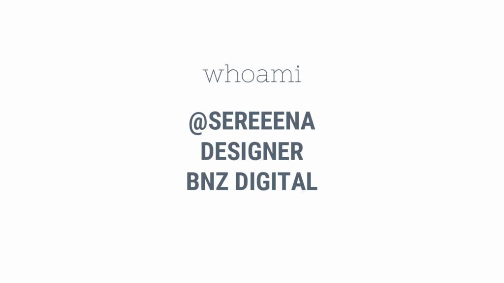 whoami @SEREEENA DESIGNER BNZ DIGITAL