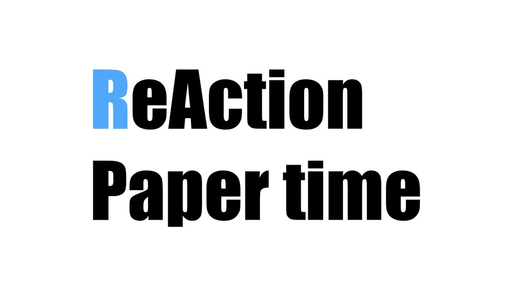 ReAction Paper time