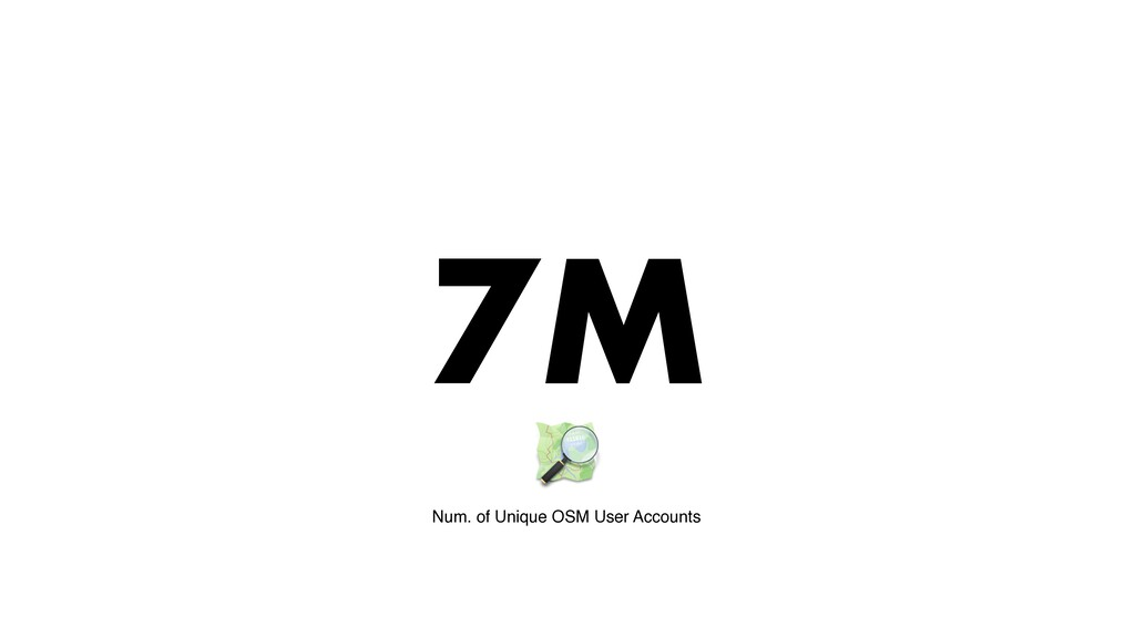7M Num. of Unique OSM User Accounts