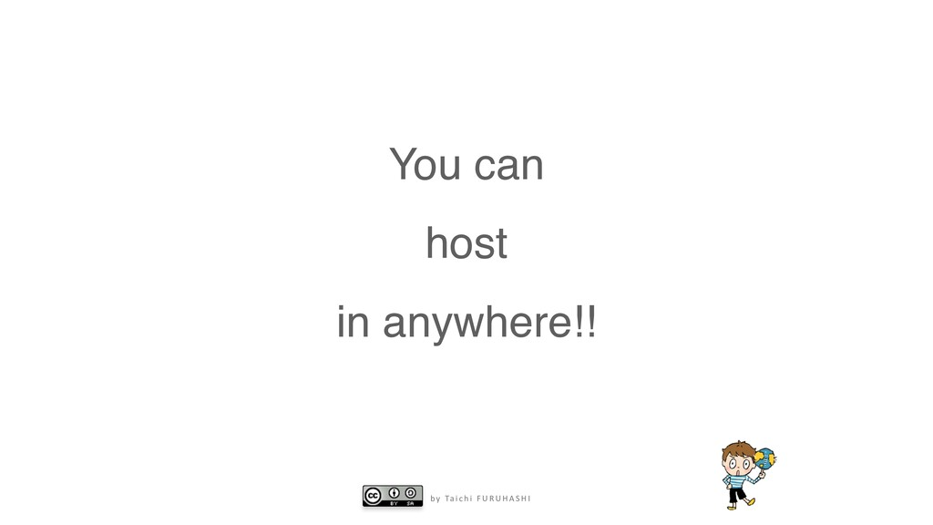 b y Ta i c h i F U R U H A S H I You can host i...
