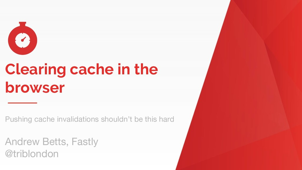 Clearing cache in the browser Pushing cache inv...