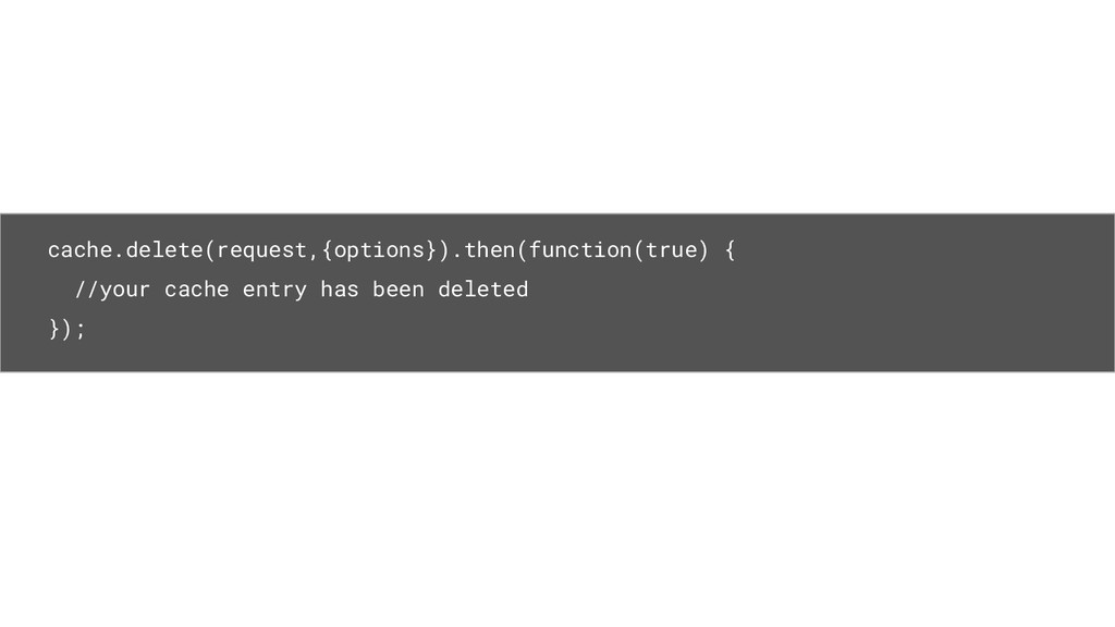 cache.delete(request,{options}).then(function(t...