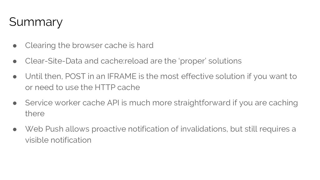 ● Clearing the browser cache is hard ● Clear-Si...