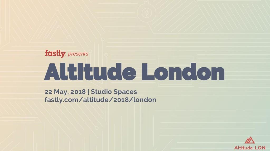 presents Altitude London 22 May, 2018 | Studio ...