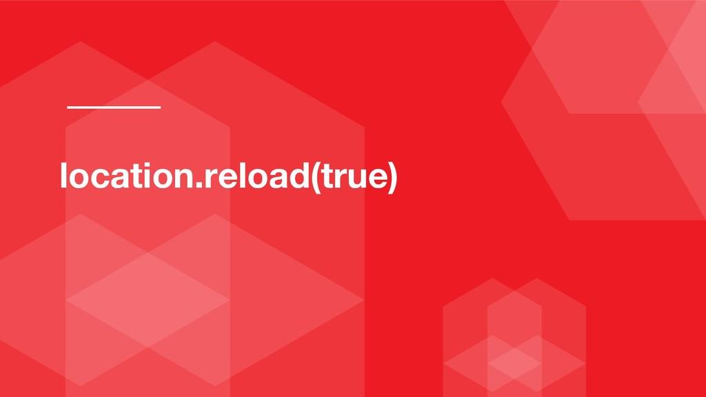 location.reload(true)