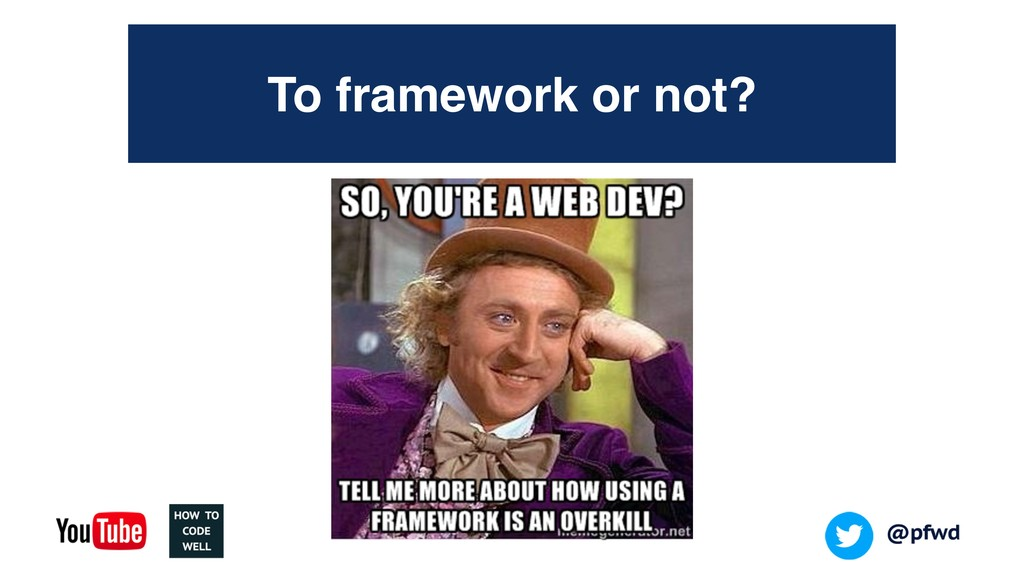 To framework or not?