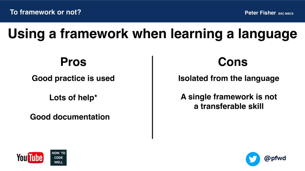 Peter Fisher BSC MBCS To framework or not? Pros...