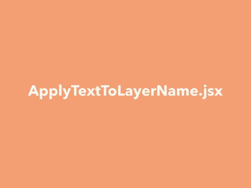 ApplyTextToLayerName.jsx