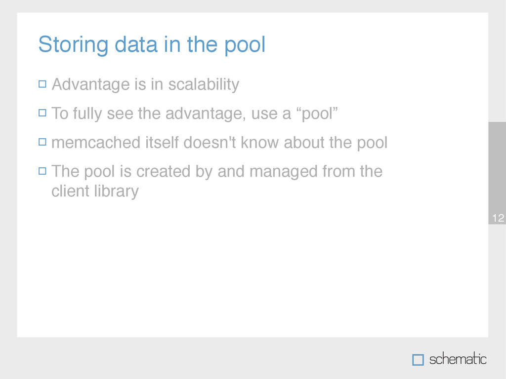 Storing data in the pool 12 Advantage is in sca...