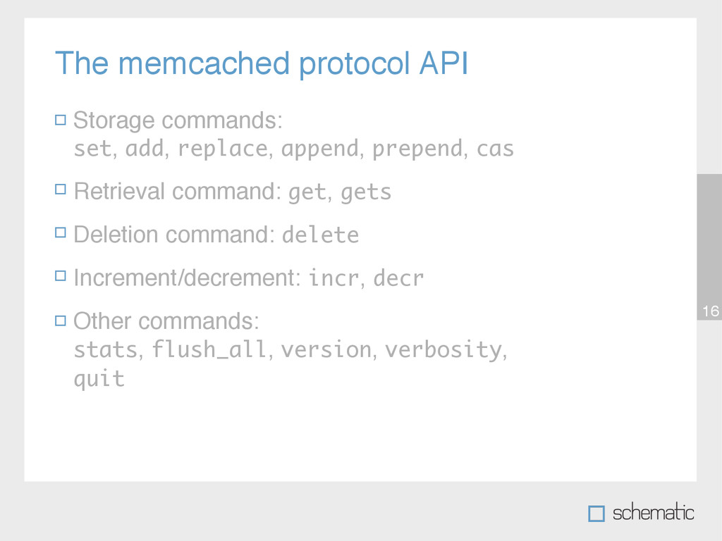 The memcached protocol API 16 Storage commands:...